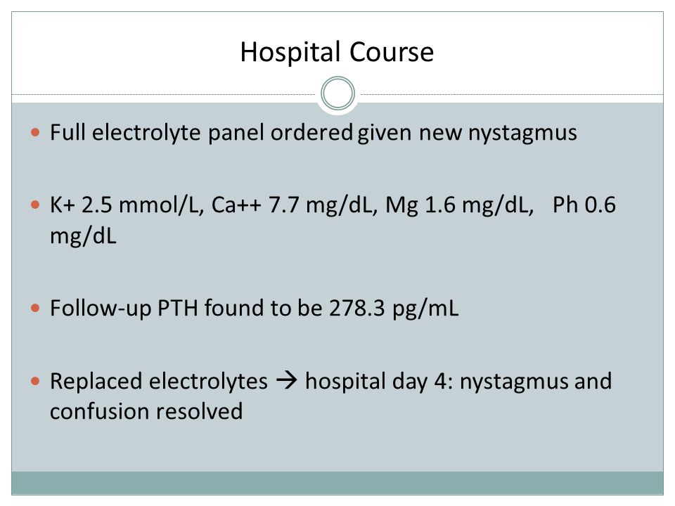 Hospital Course Full electrolyte panel ordered given new nystagmus