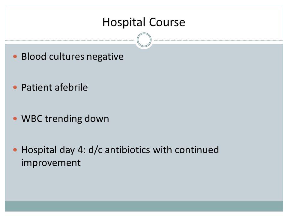 Hospital Course Blood cultures negative Patient afebrile