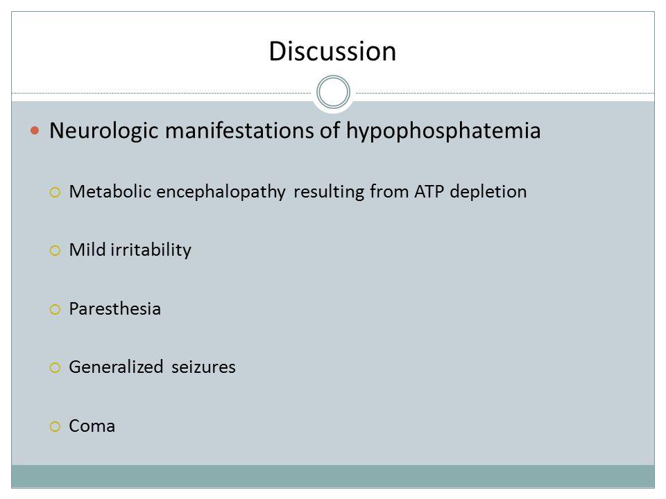 Discussion Neurologic manifestations of hypophosphatemia