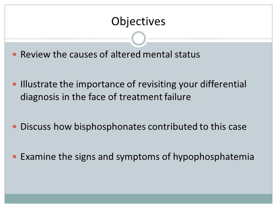 Objectives Review the causes of altered mental status