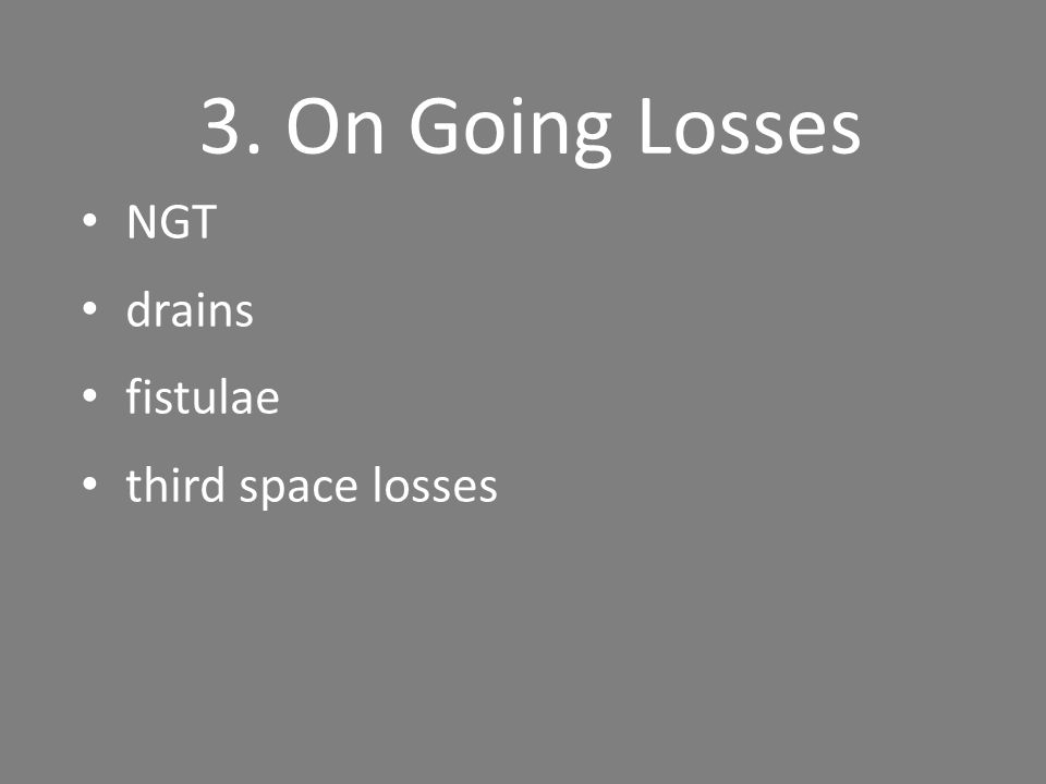 3. On Going Losses NGT drains fistulae third space losses