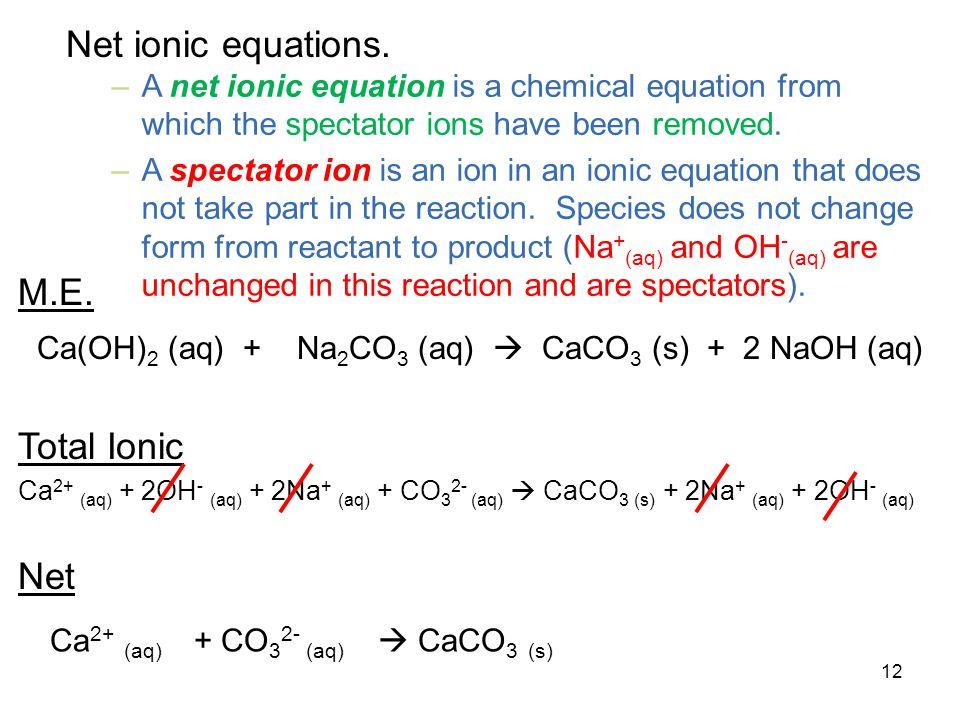 Ca(OH)2 (aq) + Na2CO3 (aq)  CaCO3 (s) + 2 NaOH (aq) Total Ionic