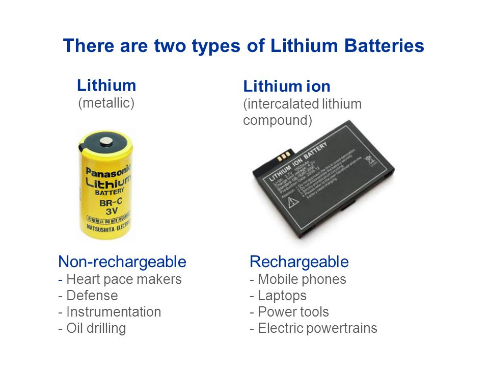 There are two types of Lithium Batteries
