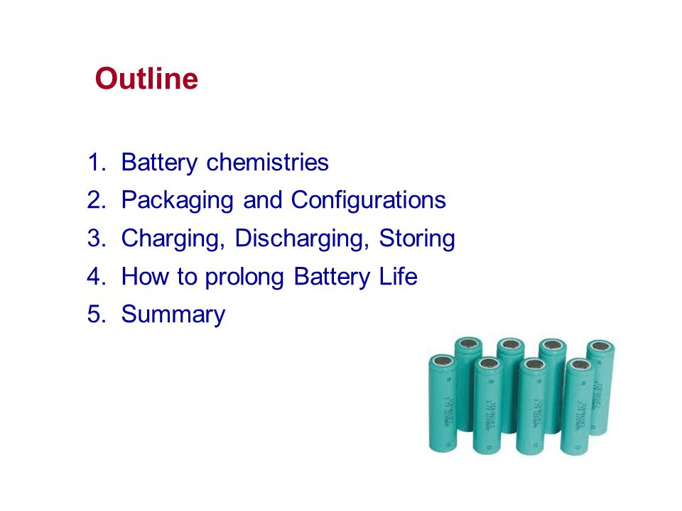 Outline Battery chemistries Packaging and Configurations