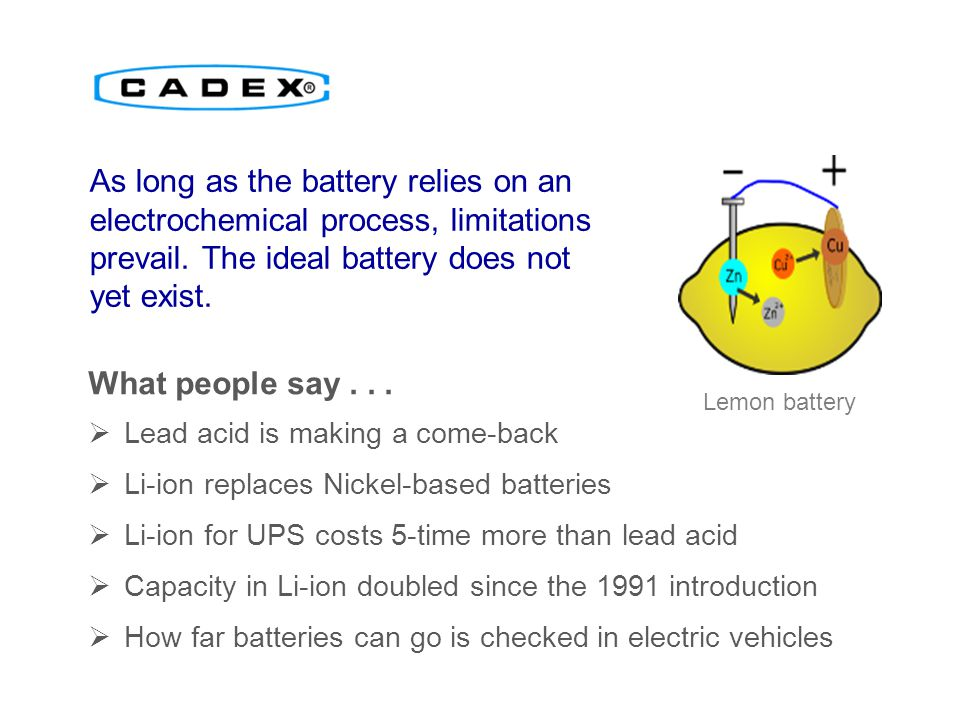 As long as the battery relies on an electrochemical process, limitations prevail. The ideal battery does not yet exist.