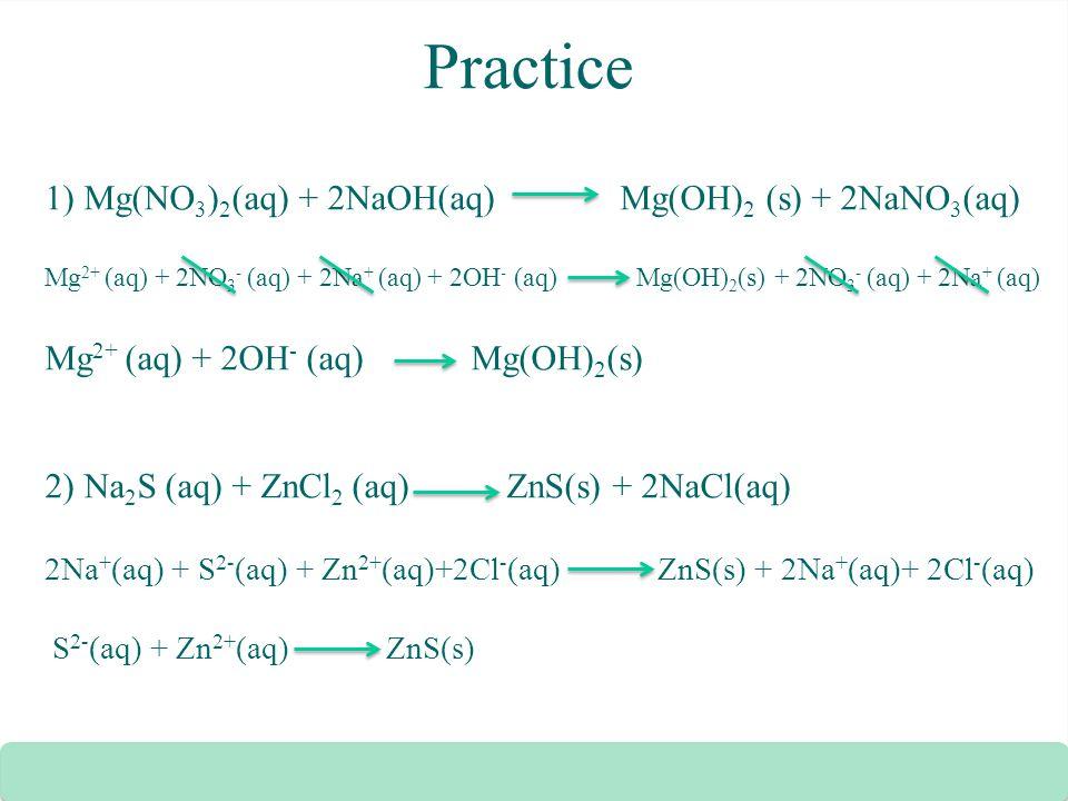 Practice 1) Mg(NO3)2(aq) + 2NaOH(aq) Mg(OH)2 (s) + 2NaNO3(aq)