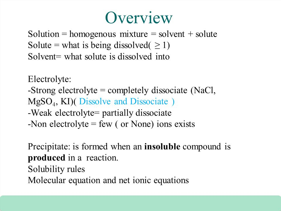 Overview Solution = homogenous mixture = solvent + solute
