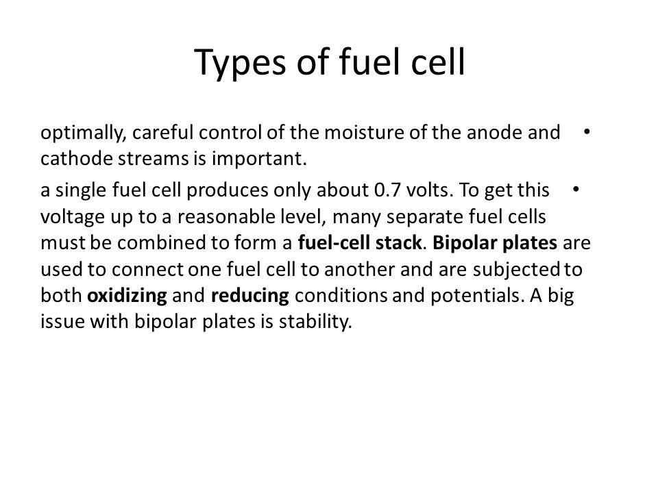 Types of fuel cell optimally, careful control of the moisture of the anode and cathode streams is important.