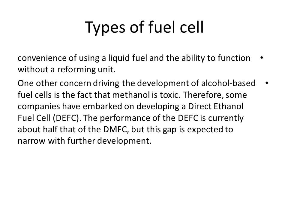 Types of fuel cell convenience of using a liquid fuel and the ability to function without a reforming unit.