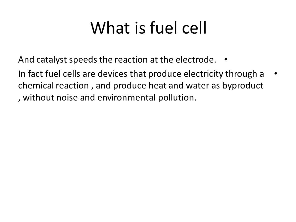 What is fuel cell And catalyst speeds the reaction at the electrode.