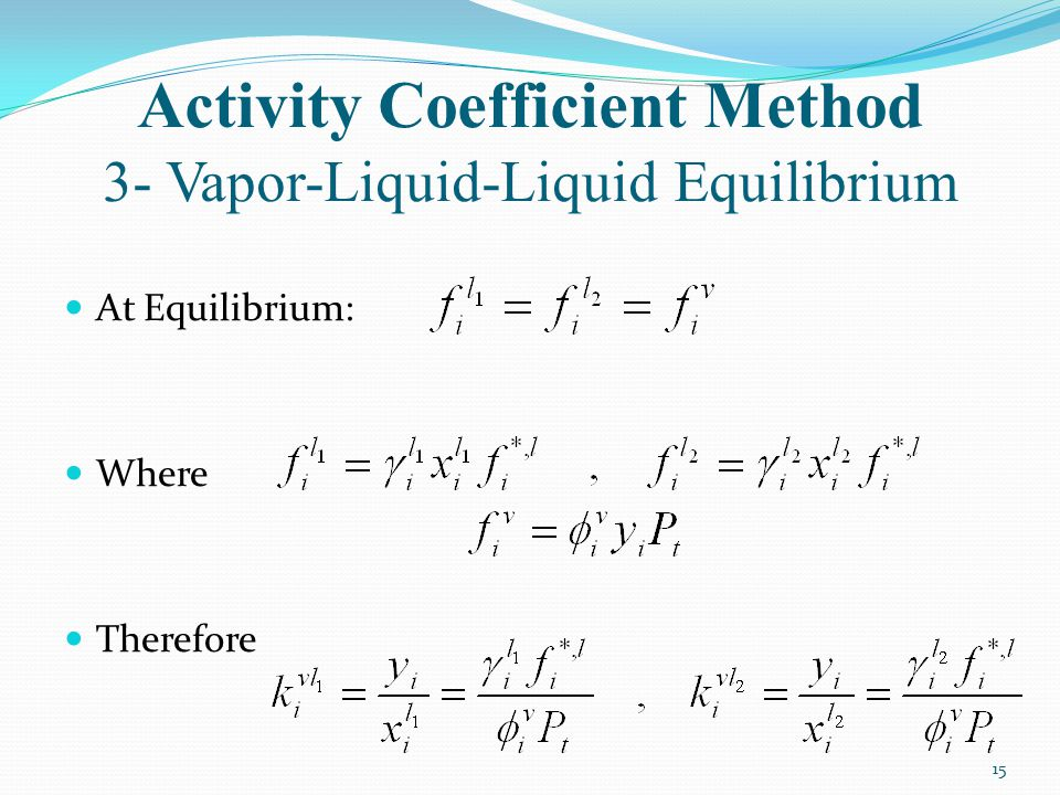 Activity Coefficient Method 3- Vapor-Liquid-Liquid Equilibrium