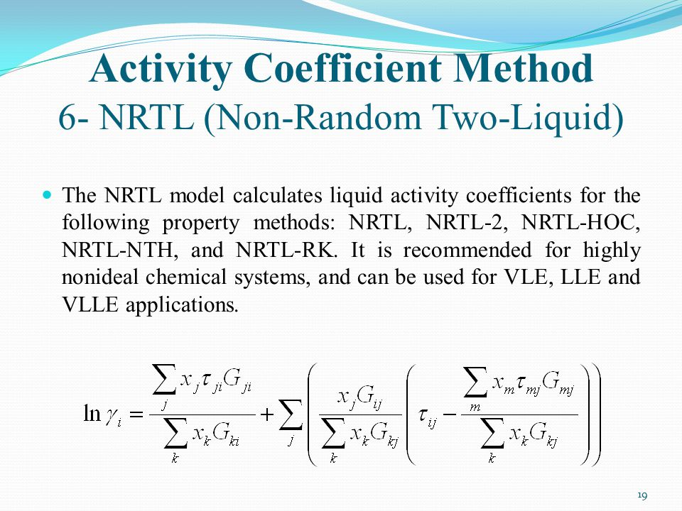 Activity Coefficient Method 6- NRTL (Non-Random Two-Liquid)
