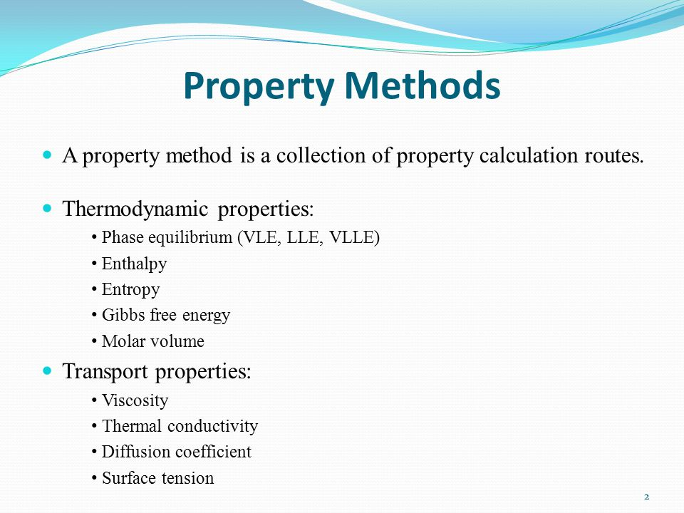 Property Methods A property method is a collection of property calculation routes. Thermodynamic properties: