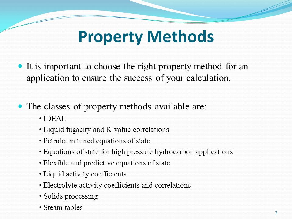 Property Methods It is important to choose the right property method for an application to ensure the success of your calculation.