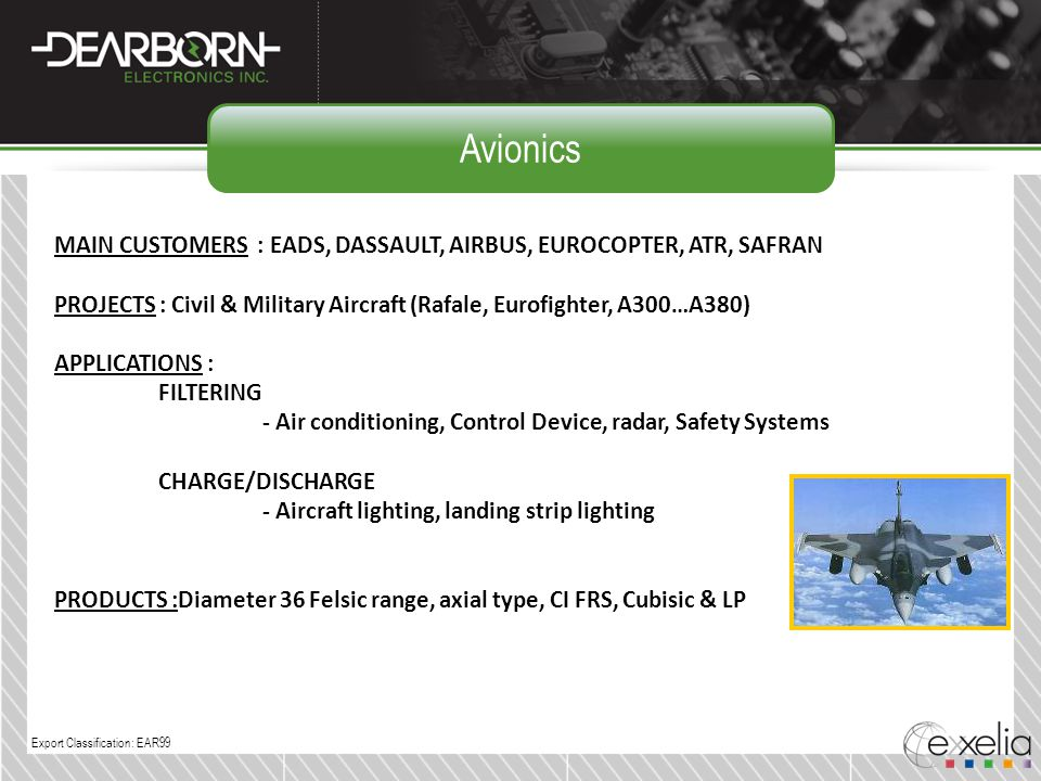 Avionics MAIN CUSTOMERS : EADS, DASSAULT, AIRBUS, EUROCOPTER, ATR, SAFRAN. PROJECTS : Civil & Military Aircraft (Rafale, Eurofighter, A300…A380)