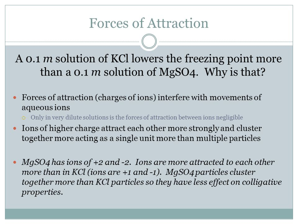 Forces of Attraction A 0.1 m solution of KCl lowers the freezing point more than a 0.1 m solution of MgSO4. Why is that