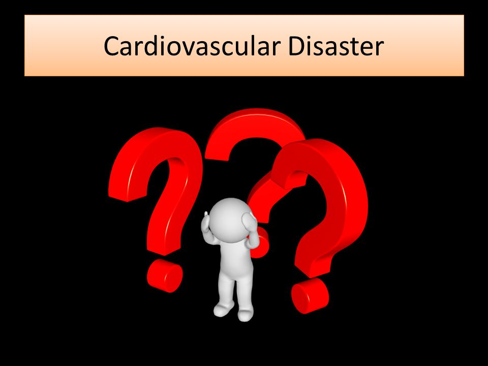 Cardiovascular Disaster