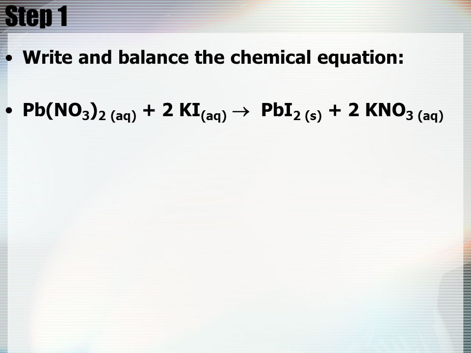 Step 1 Write and balance the chemical equation: