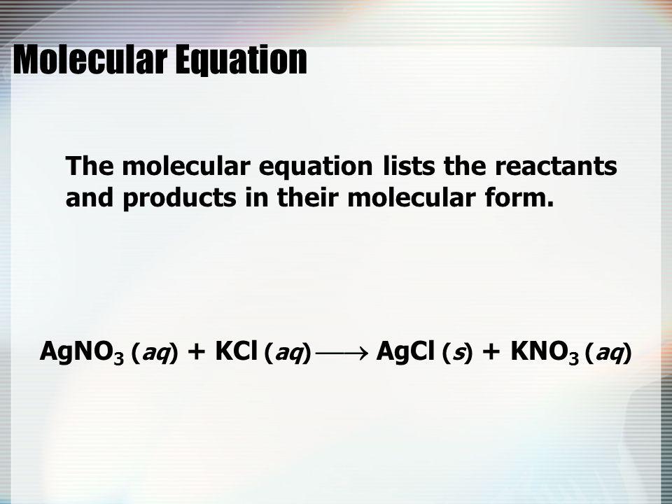 AgNO3 (aq) + KCl (aq)  AgCl (s) + KNO3 (aq)