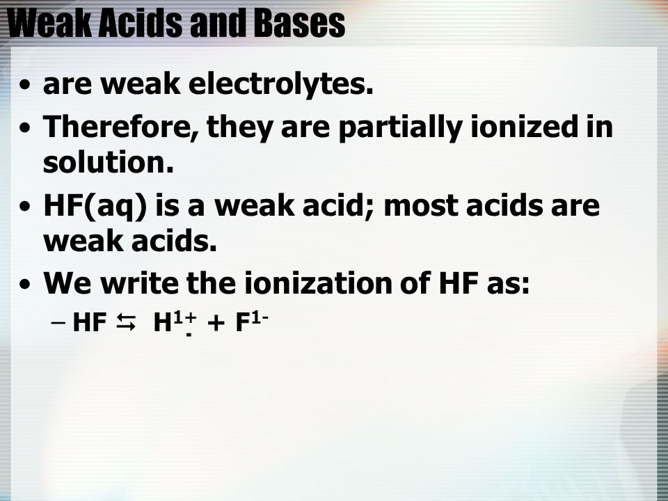Weak Acids and Bases are weak electrolytes.