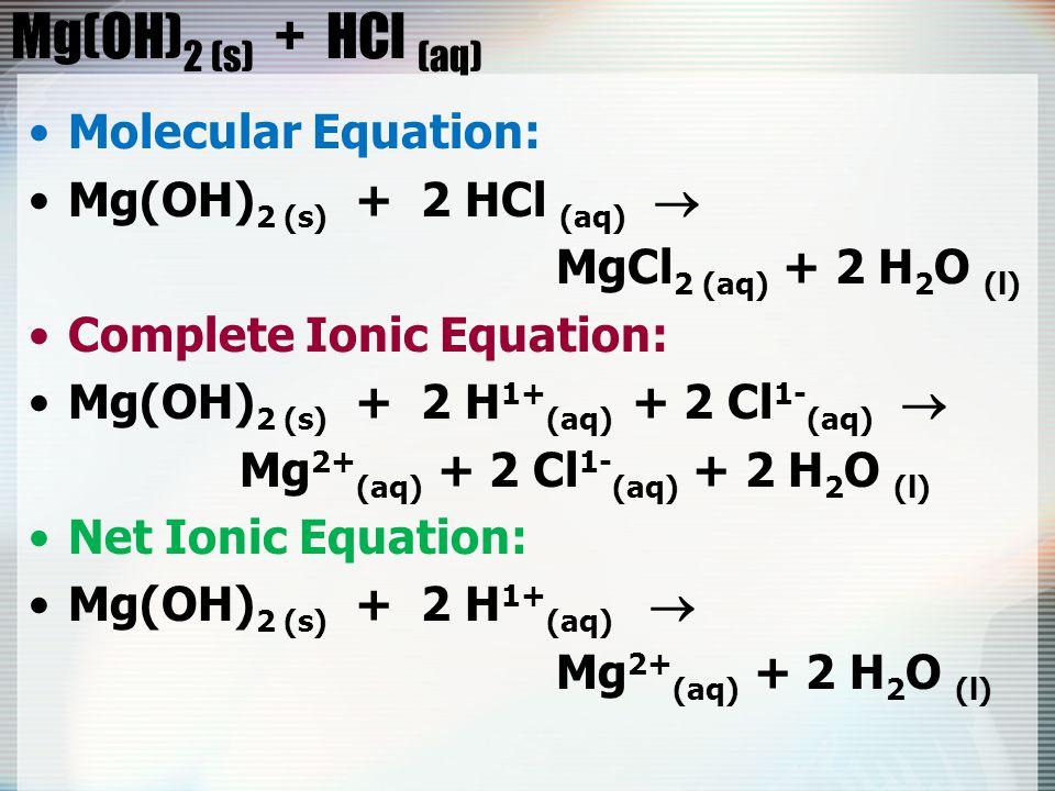 Mg(OH)2 (s) + HCl (aq) Molecular Equation: Mg(OH)2 (s) + 2 HCl (aq) 