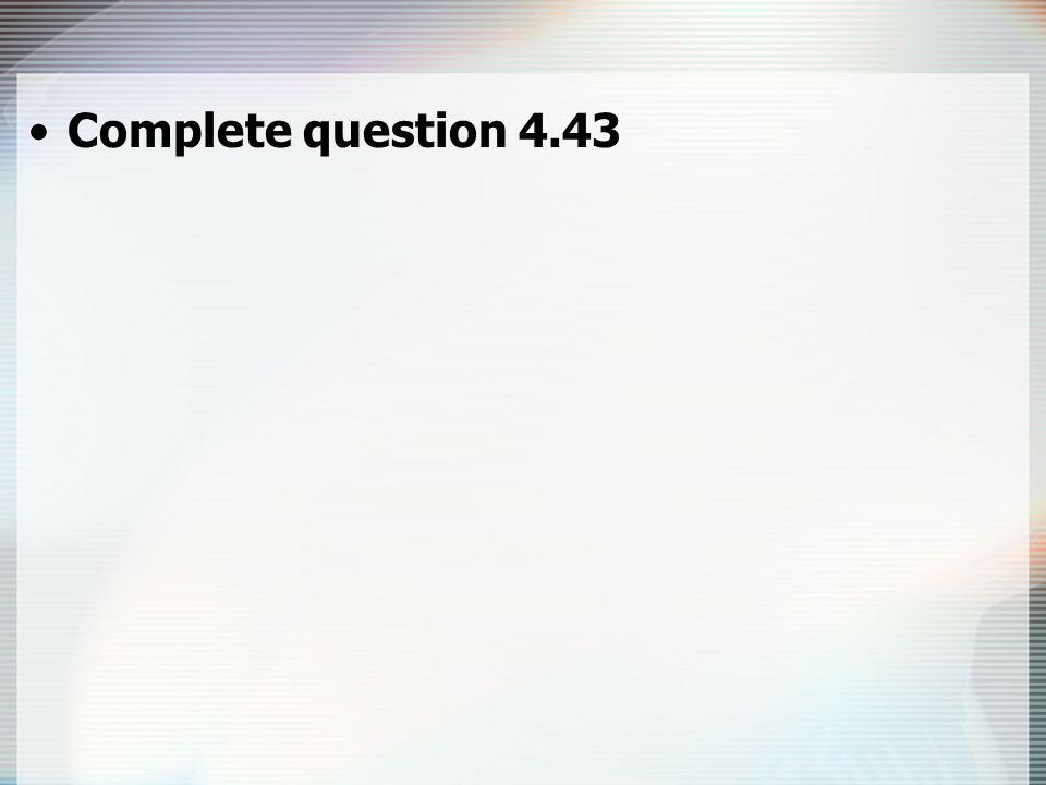 Complete question 4.43