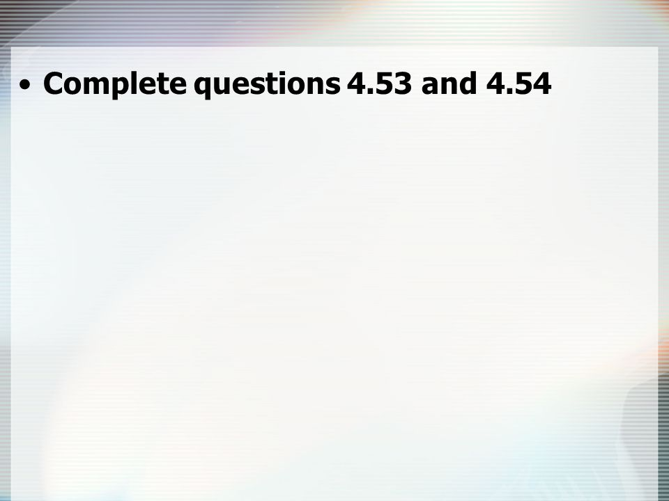 Complete questions 4.53 and 4.54