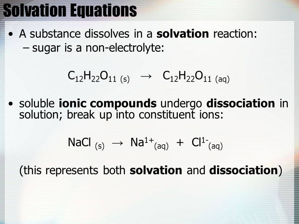 Solvation Equations A substance dissolves in a solvation reaction: