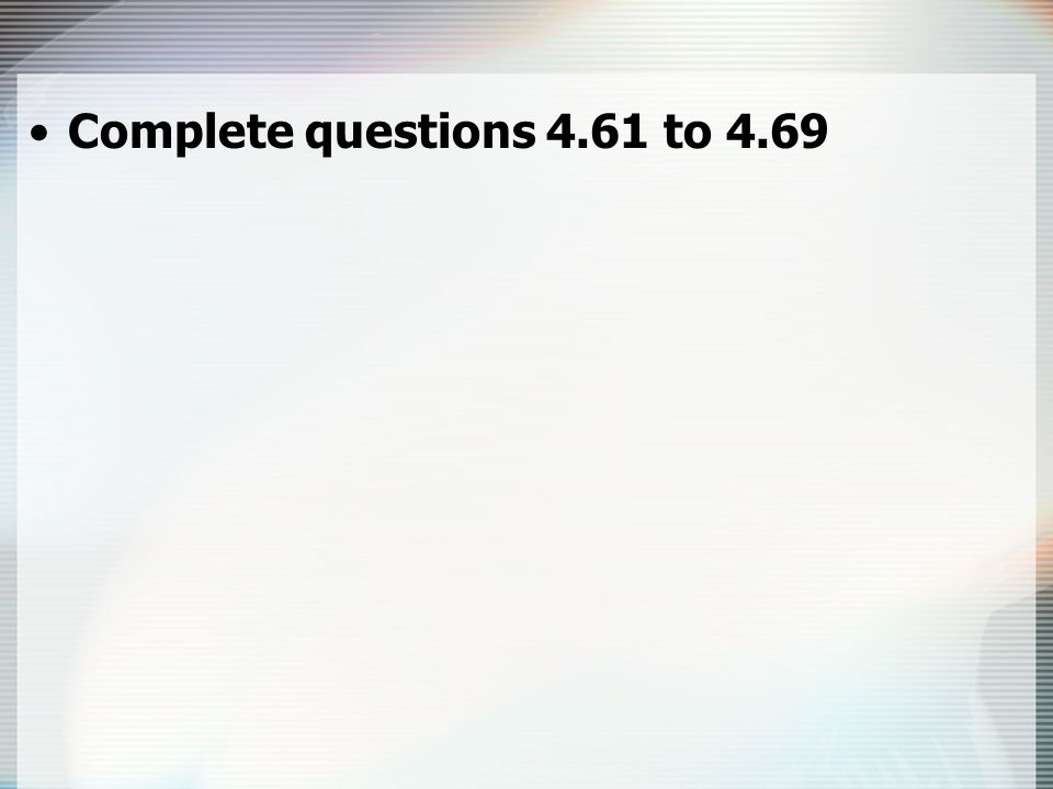 Complete questions 4.61 to 4.69