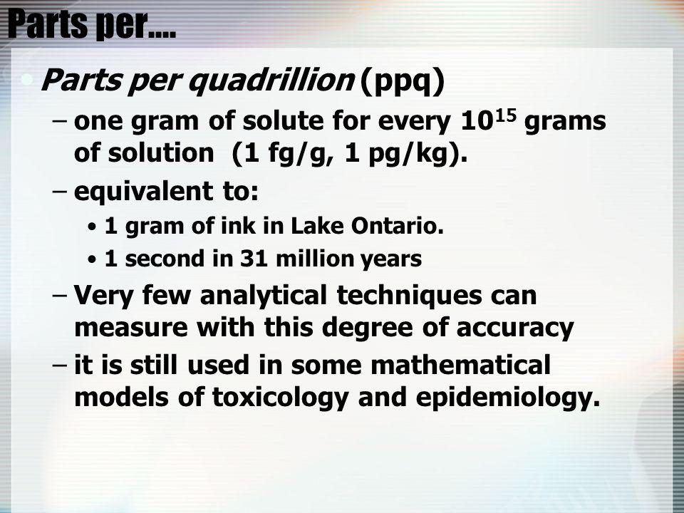 Parts per.... Parts per quadrillion (ppq)