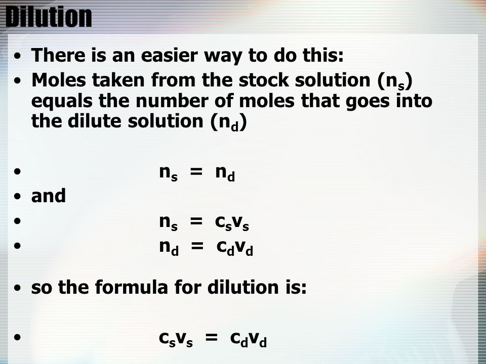 Dilution There is an easier way to do this: