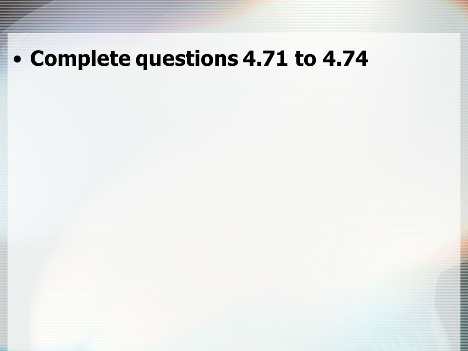 Complete questions 4.71 to 4.74