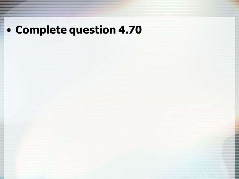 Complete question 4.70