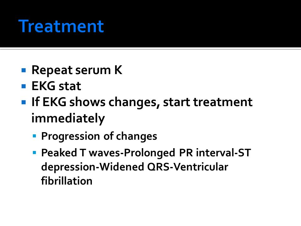 Treatment Repeat serum K EKG stat