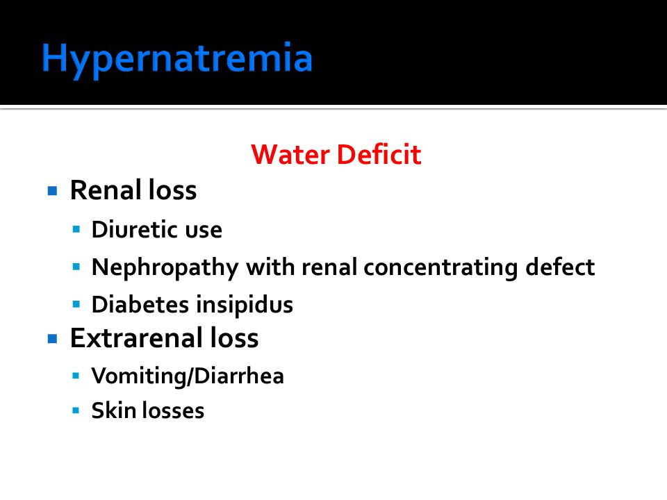 Hypernatremia Water Deficit Renal loss Extrarenal loss Diuretic use