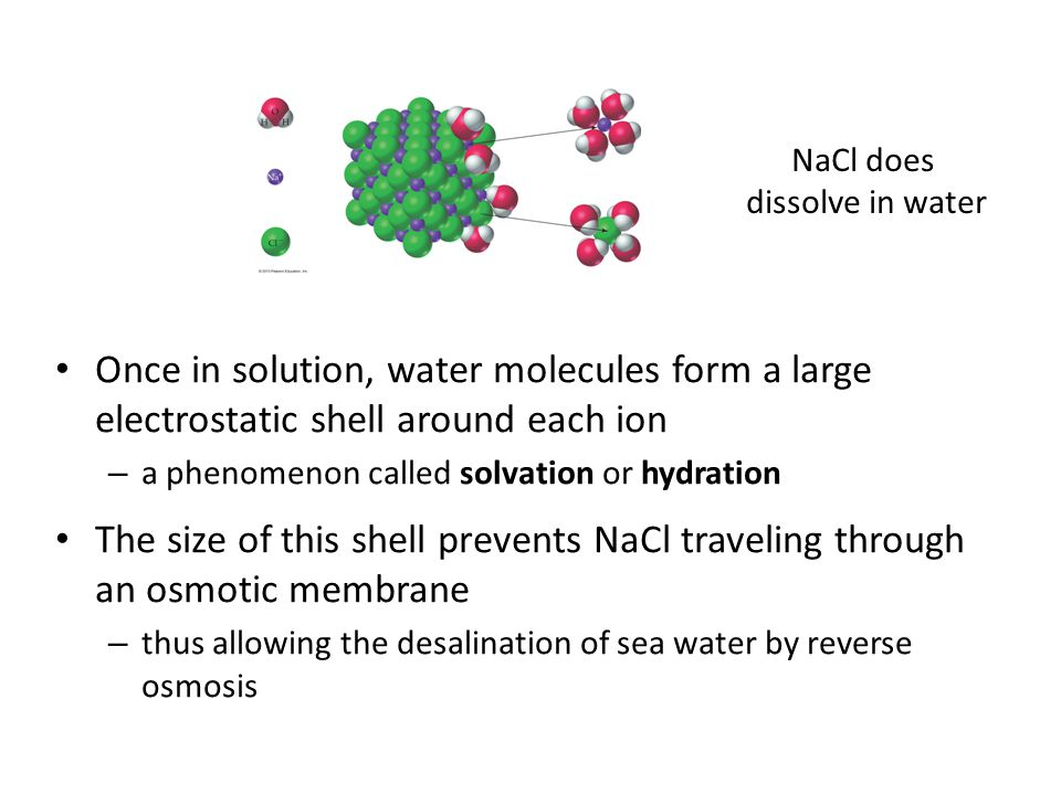 NaCl does dissolve in water. Once in solution, water molecules form a large electrostatic shell around each ion.
