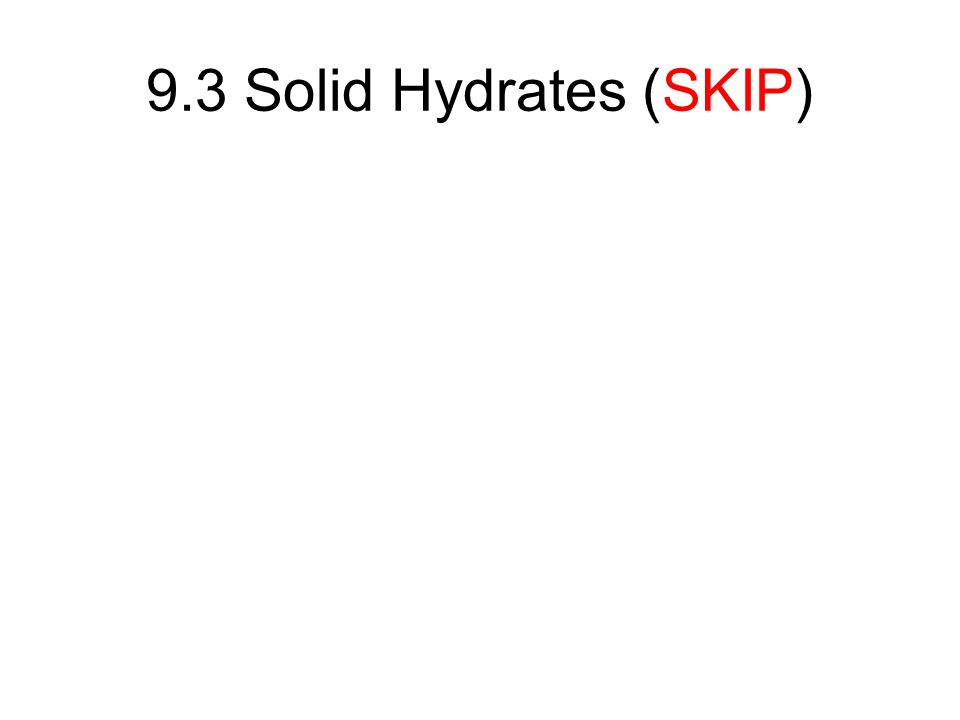 9.3 Solid Hydrates (SKIP)