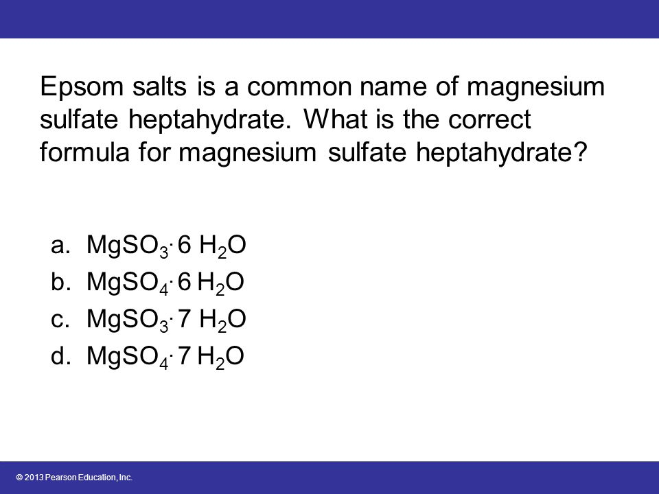 Epsom salts is a common name of magnesium sulfate heptahydrate