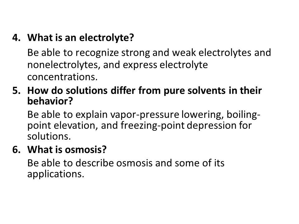 What is an electrolyte Be able to recognize strong and weak electrolytes and nonelectrolytes, and express electrolyte concentrations.