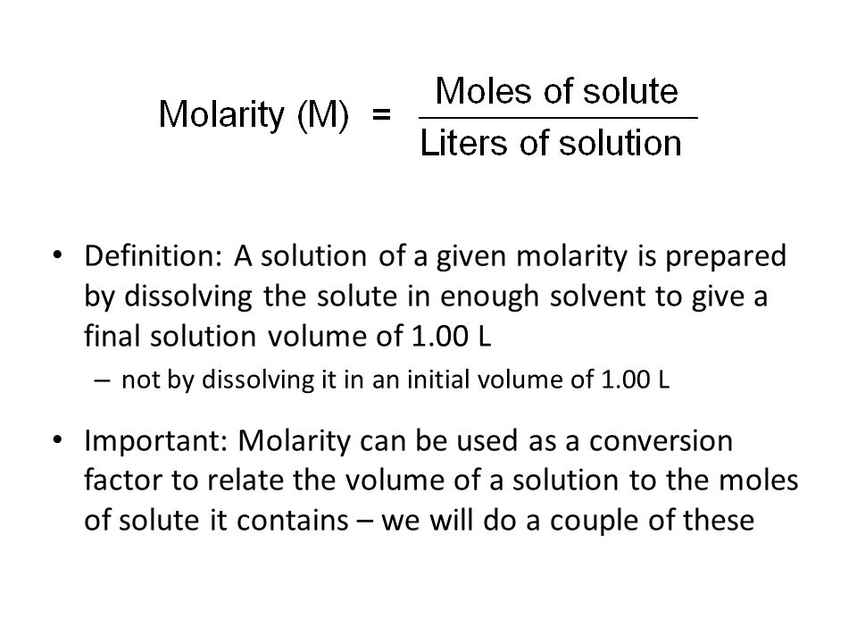 Definition: A solution of a given molarity is prepared by dissolving the solute in enough solvent to give a final solution volume of 1.00 L