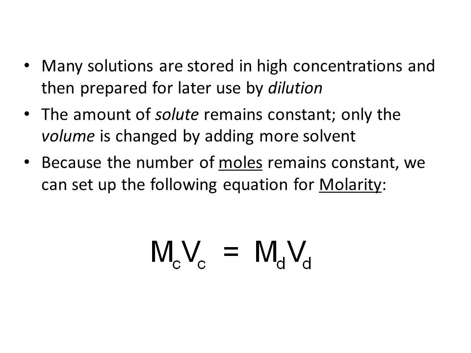 Many solutions are stored in high concentrations and then prepared for later use by dilution