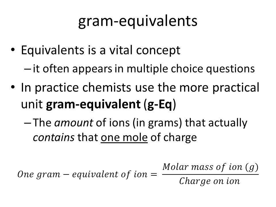 gram-equivalents Equivalents is a vital concept