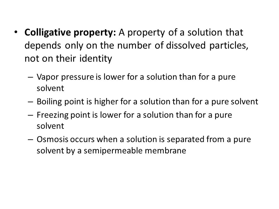 Colligative property: A property of a solution that depends only on the number of dissolved particles, not on their identity