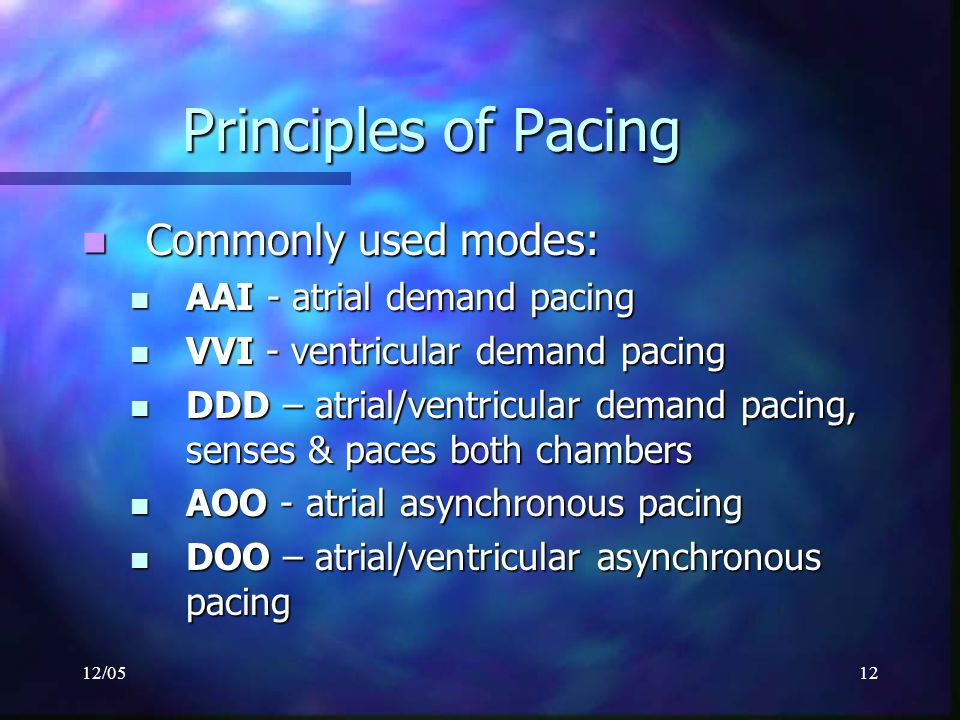 Principles of Pacing Commonly used modes: AAI - atrial demand pacing