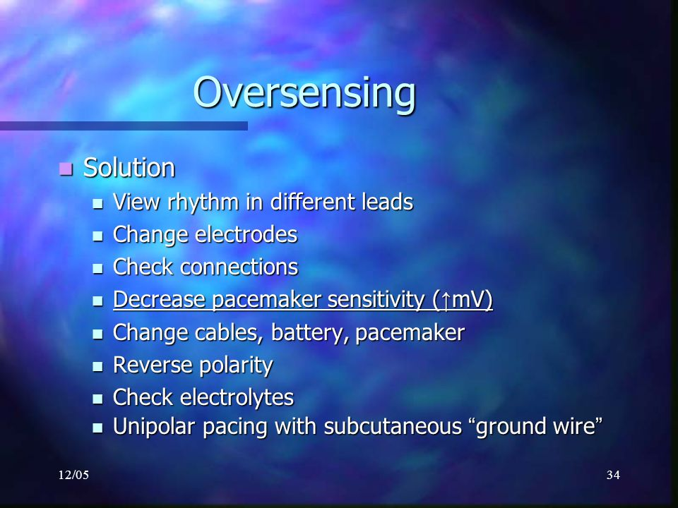 Oversensing Solution View rhythm in different leads Change electrodes