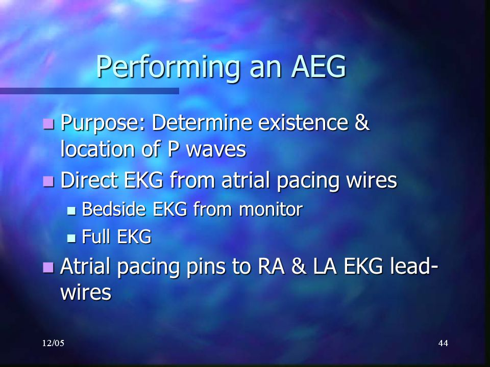 Performing an AEG Purpose: Determine existence & location of P waves