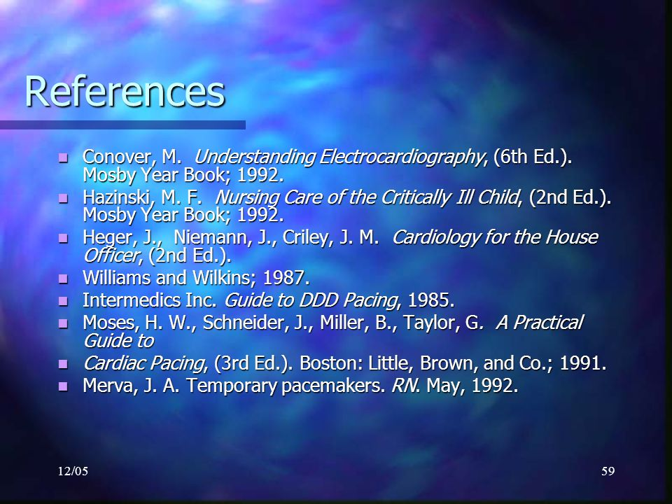 References Conover, M. Understanding Electrocardiography, (6th Ed.). Mosby Year Book; 1992.