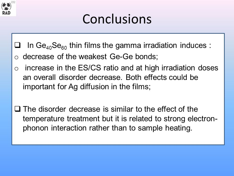 Conclusions In Ge40Se60 thin films the gamma irradiation induces :