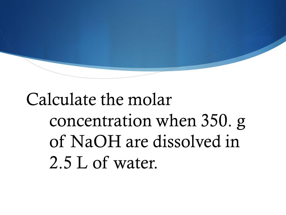 Calculate the molar concentration when 350
