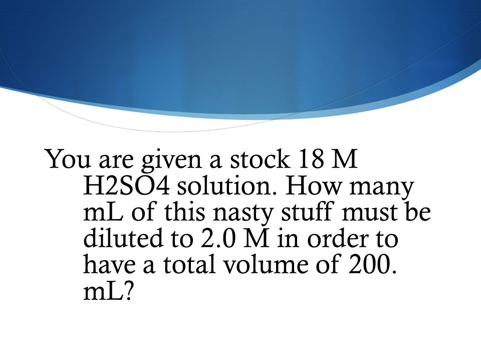 You are given a stock 18 M H2SO4 solution
